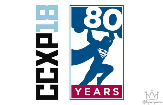 CCXP 2018, 80 Anos de Superman e muito mais