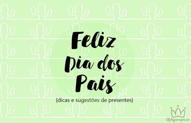 Dia dos Pais | Sugestões de Presentes